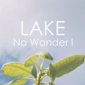 lake no wonder I